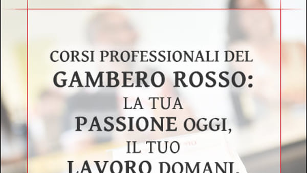 Corsi professionali del Gambero Rosso: la tua passione oggi, il tuo lavoro domani