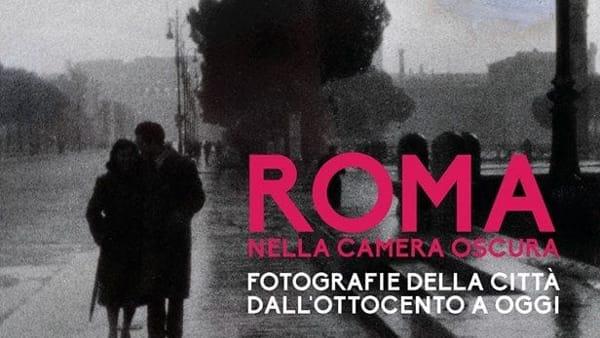 Roma nella camera oscura. Mostra fotografica al Museo di Roma