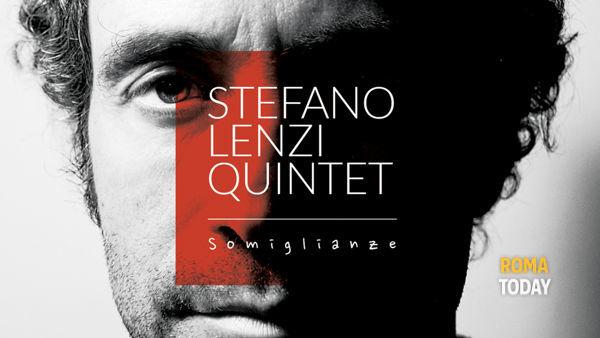 """Stefano Lenzi Quintet: live per """"Somiglianze"""" e i nuovi inediti"""