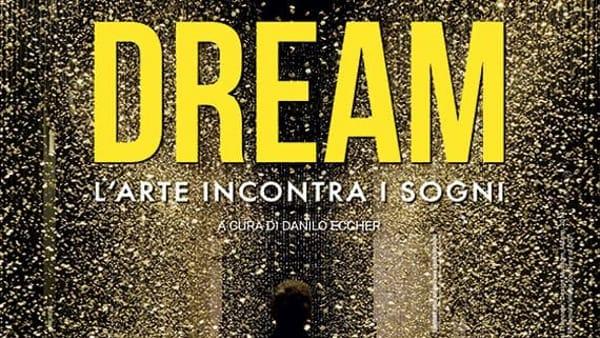 """""""Dream. L'arte incontra i sogni"""", mostra prolungata e aperture speciali per Pasqua"""