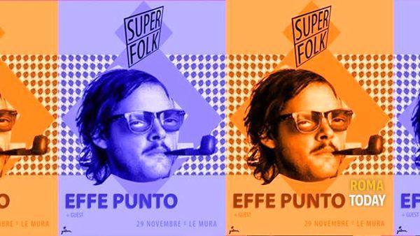 "EFFE PUNTO dal vivo a Le Mura per ""Superfolk"""
